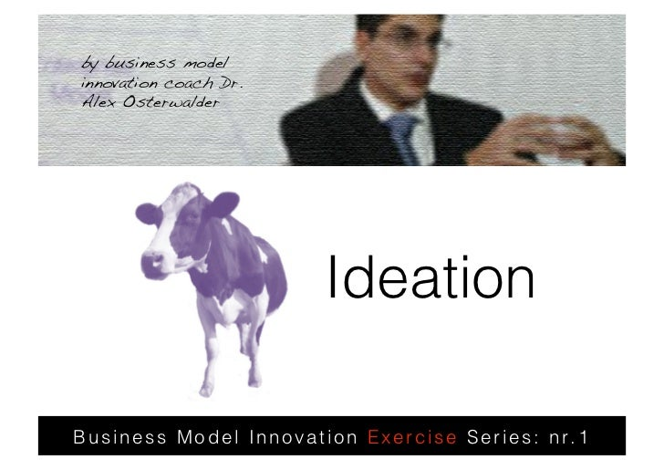 by business model innovation coach Dr. Alex Osterwalder !                            Ideation  Business Model Innovation E...