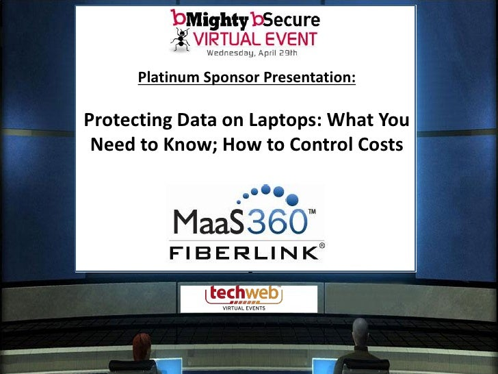 Platinum Sponsor Presentation:  Protecting Data on Laptops: What You  Need to Know; How to Control Costs