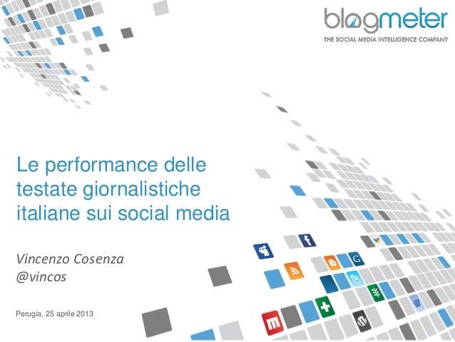 Le performance delletestate giornalisticheitaliane sui social mediaVincenzo Cosenza@vincosPerugia, 25 aprile 2013