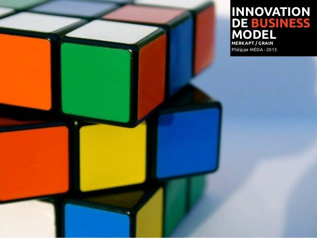 INNOVATIONDE BUSINESSMODELMERKAPT / GRAINPhilippe MÉDA - 2013