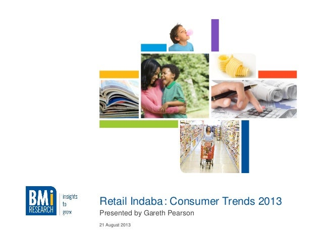 21 August 2013 Retail Indaba: Consumer Trends 2013 Presented by Gareth Pearson