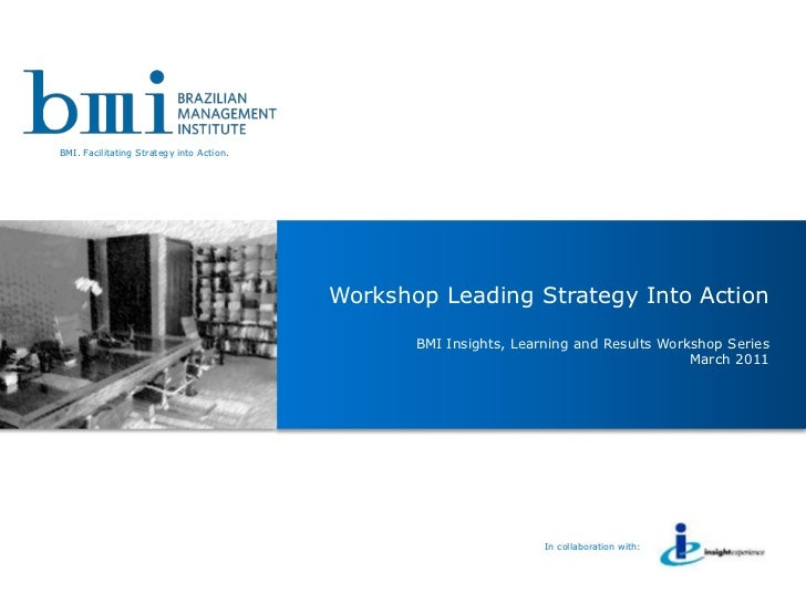BMI. Facilitating Strategy into Action.                                          Workshop Leading Strategy Into Action    ...