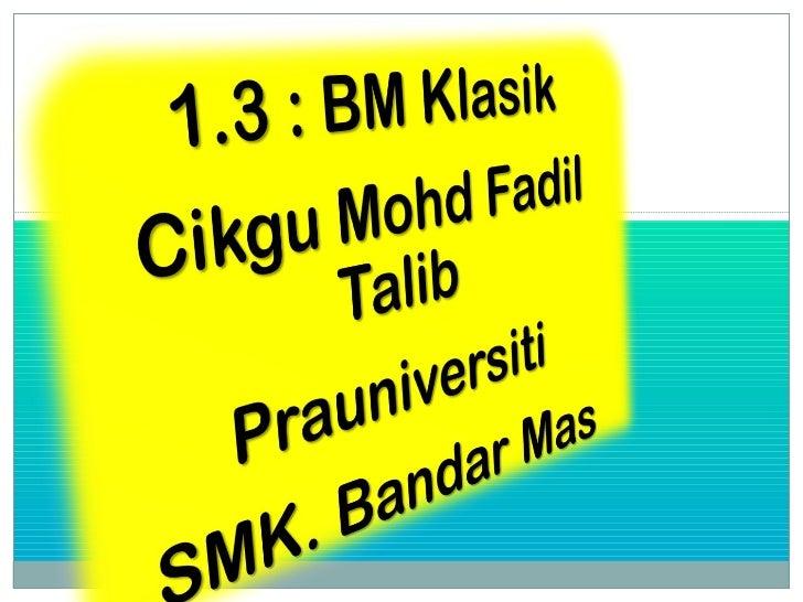 Calon seharusnya dapat :(c)Menjelaskan konsep BM klasik(d)Mengenal pasti ciri BM klasik(e)Memerihalkan perkembangan aksara...