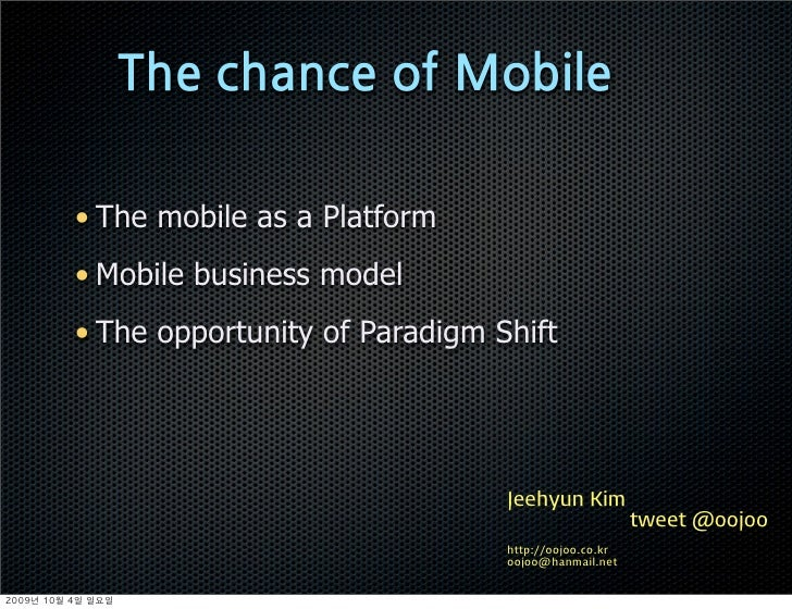 • The mobile as a Platform           • Mobile business model           • The opportunity of Paradigm Shift                ...