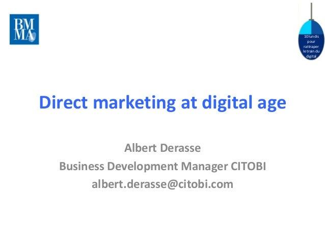 10 lundispourrattraperle train dudigitalDirect marketing at digital ageAlbert DerasseBusiness Development Manager CITOBIal...