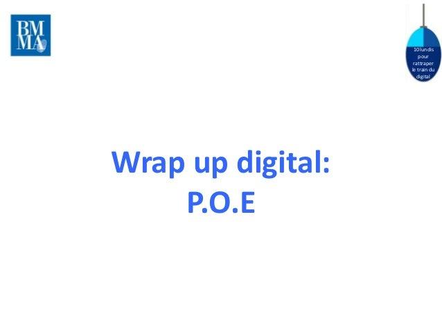 10 lundis pour rattraper le train du digital Wrap up digital: P.O.E