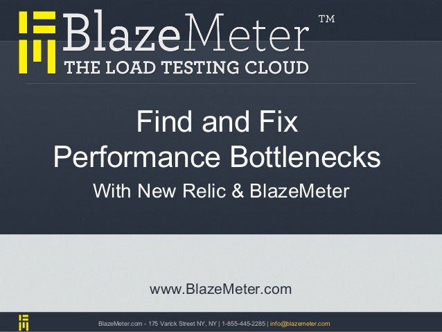 Find and FixPerformance Bottlenecks  With New Relic & BlazeMeter                    www.BlazeMeter.com   BlazeMeter.com - ...