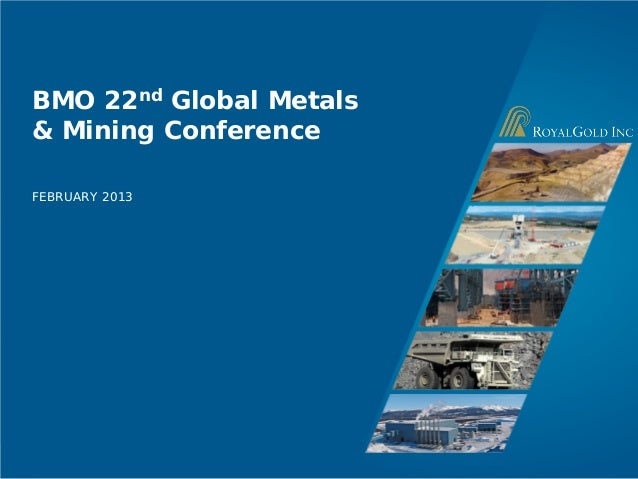 BMO 22nd Global Metals& Mining ConferenceFEBRUARY 2013                  Page 1