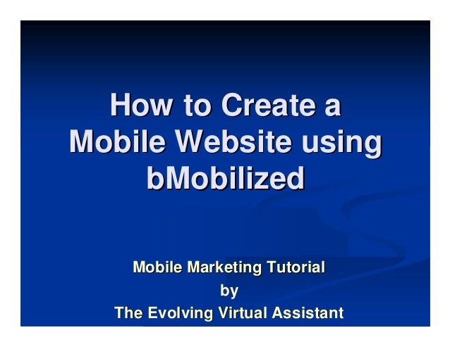 How to Create aMobile Website using     bMobilized    Mobile Marketing Tutorial               by  The Evolving Virtual Ass...