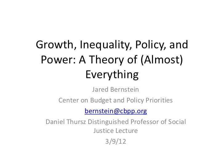 Growth, Inequality, Policy, and Power: A Theory of (Almost)         Everything                 Jared Bernstein      Center...