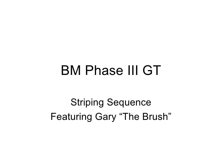 """BM Phase III GT Striping Sequence Featuring Gary """"The Brush"""""""