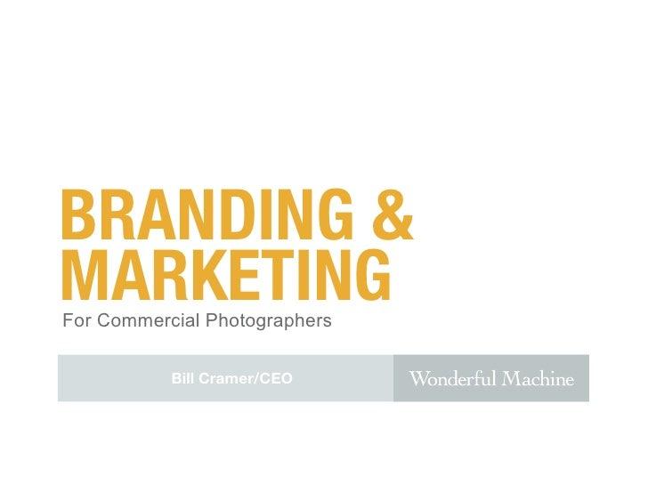 BRANDING &MARKETINGFor Commercial Photographers           Bill Cramer/CEO
