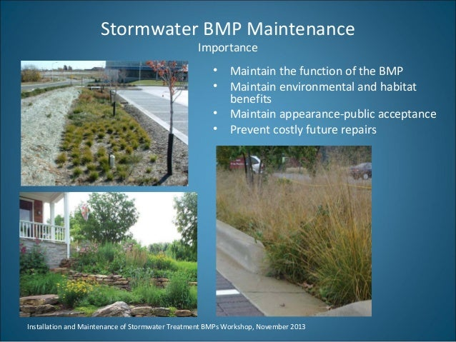 Stormwater BMP Maintenance Importance  • Maintain the function of the BMP • Maintain environmental and habitat benefits • ...