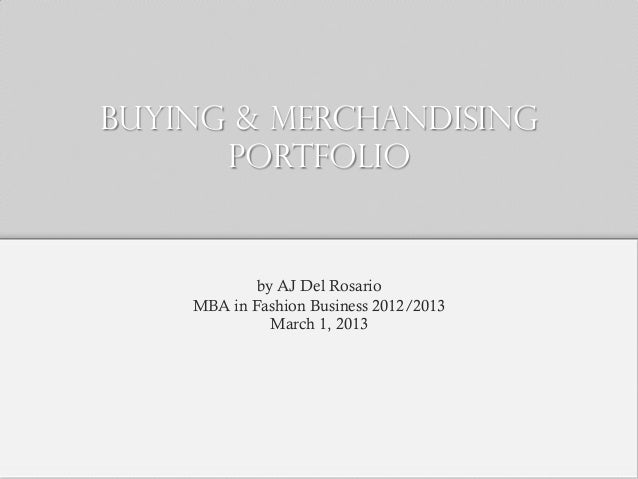buying & merchandising portfolio by AJ Del Rosario MBA in Fashion Business 2012/2013 March 1, 2013
