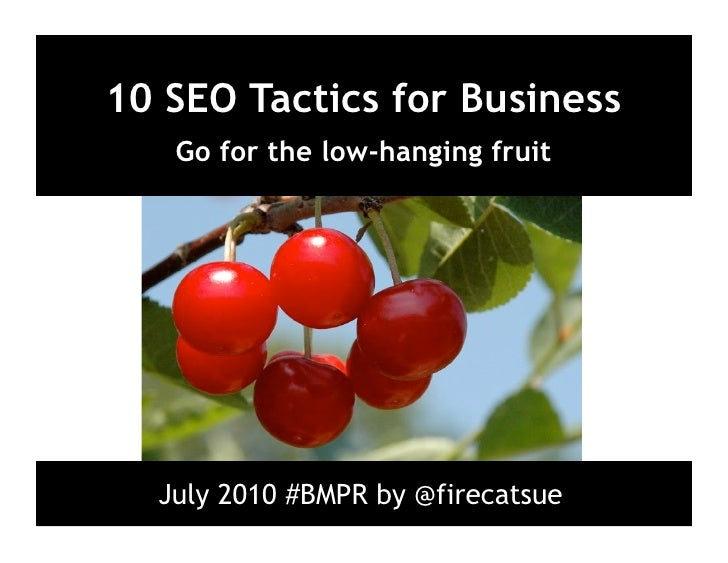 10 SEO Tactics for Business    Go for the low-hanging fruit       July 2010 #BMPR by @firecatsue