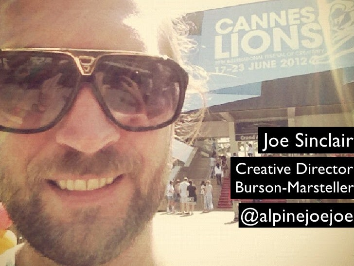 Joe SinclairCreative DirectorBurson-Marsteller@alpinejoejoe