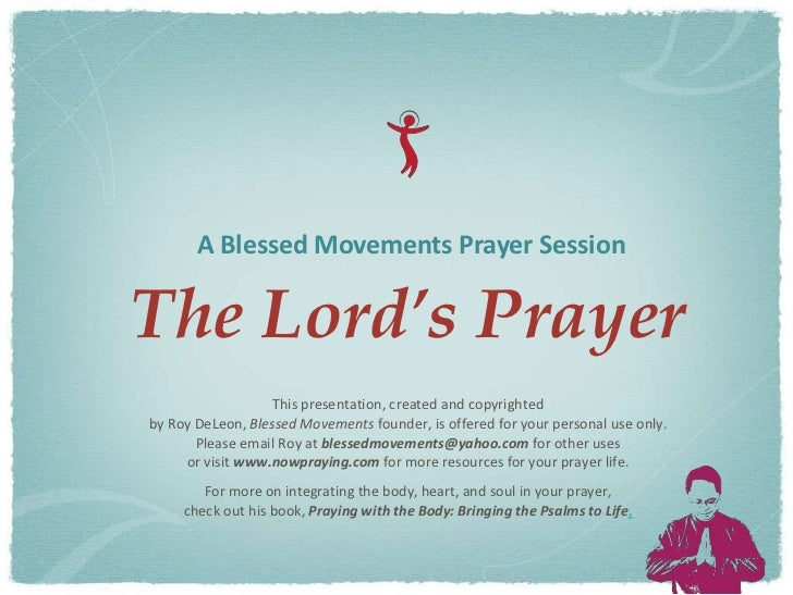A Blessed Movements Prayer SessionThe Lord's Prayer                   This presentation, created and copyrightedby Roy DeL...