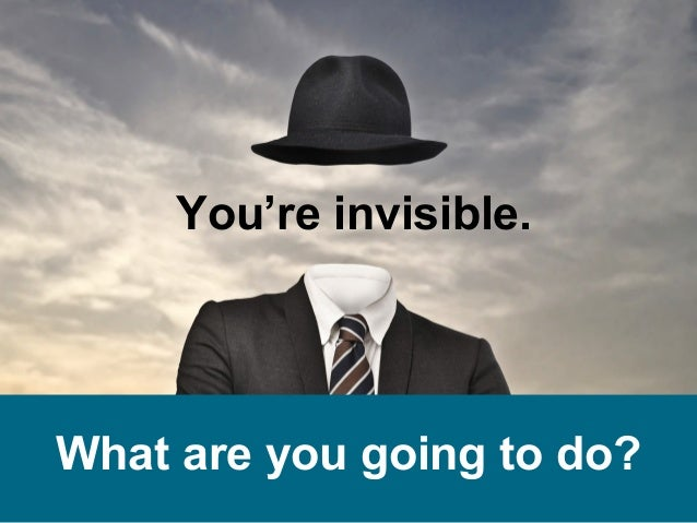 You're invisible. What are you going to do?