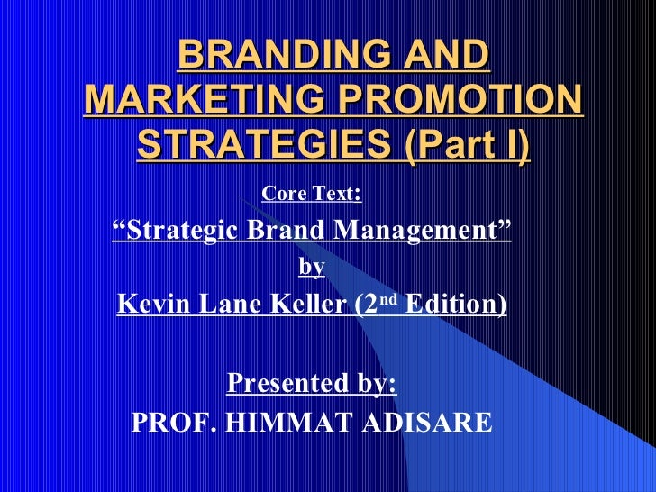 """BRANDING AND MARKETING PROMOTION STRATEGIES (Part I) Core Text : """" Strategic Brand Management"""" by Kevin Lane Keller (2 nd ..."""