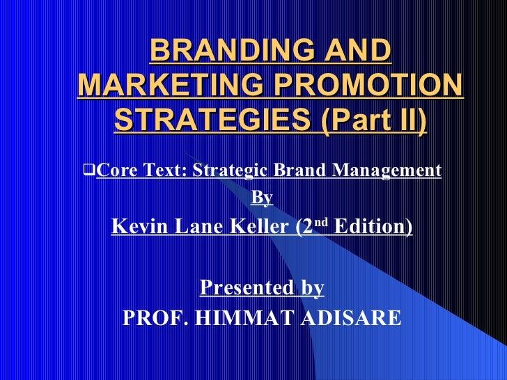 BRANDING AND MARKETING PROMOTION STRATEGIES (Part II) <ul><li>Core Text: Strategic Brand Management </li></ul><ul><li>By <...