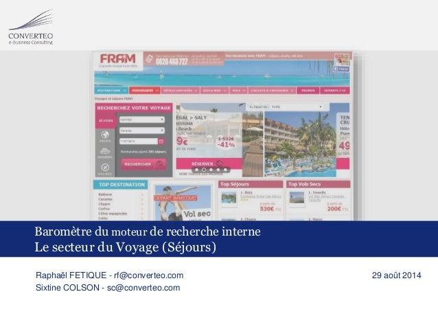 Baromètre du moteur de recherche interne  Le secteur du Voyage (Séjours)  Converteo - BMRI Voyages 02/09/2014 1  Raphaël F...