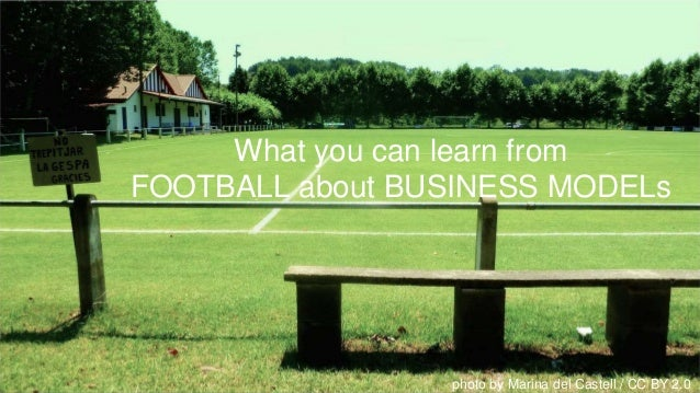 What you can learn from FOOTBALL about BUSINESS MODELs photo by Marina del Castell / CC BY 2.0