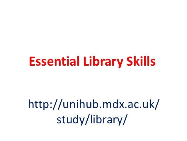 Essential Library Skillshttp://unihub.mdx.ac.uk/      study/library/