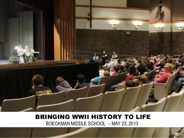 BRINGING WWII HISTORY TO LIFEBOECKMAN MIDDLE SCHOOL – MAY 23, 2013