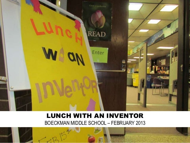 LUNCH WITH AN INVENTORBOECKMAN MIDDLE SCHOOL – FEBRUARY 2013