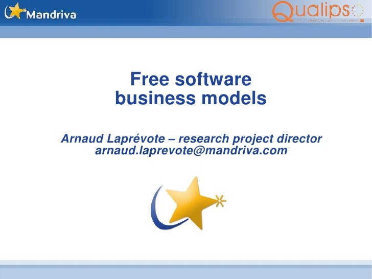 Free software          business models  Arnaud Laprévote – research project director      arnaud.laprevote@mandriva.com