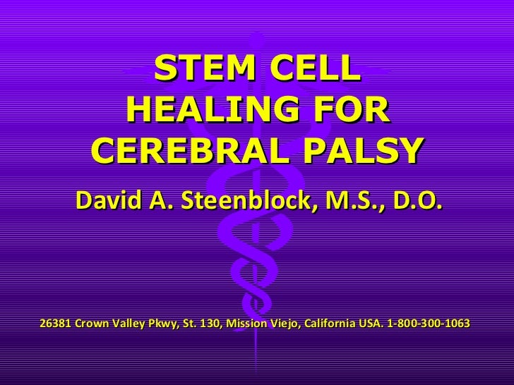 David A. Steenblock, M.S., D.O. STEM CELL HEALING FOR CEREBRAL PALSY 26381 Crown Valley Pkwy, St. 130, Mission Viejo, Cali...