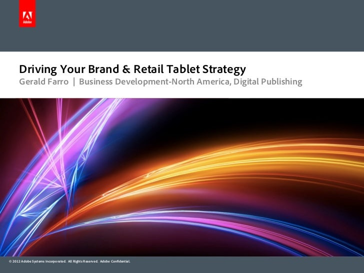 Driving Your Brand & Retail Tablet Strategy      Gerald Farro | Business Development-North America, Digital Publishing© 20...