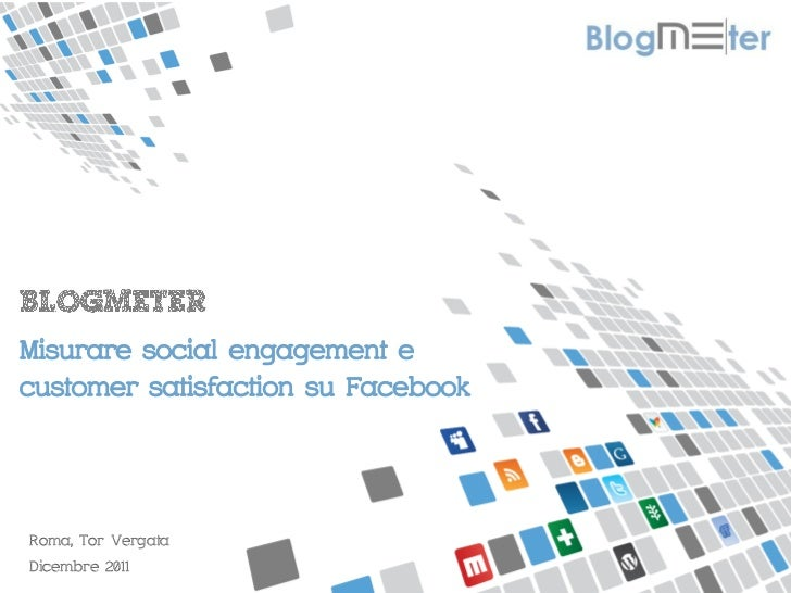 MISURIAMO IL PASSAPAROLA ONLINEMisurare social engagement ecustomer satisfaction su FacebookRoma, Tor VergataDicembre 2011