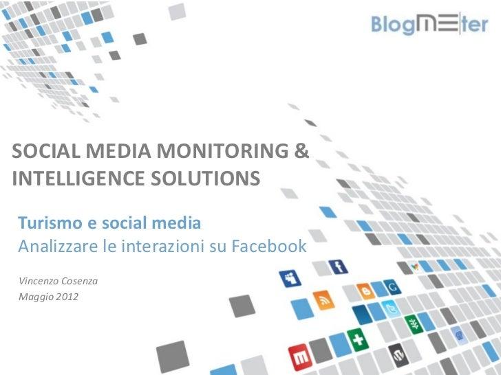 SOCIAL MEDIA MONITORING &INTELLIGENCE SOLUTIONS  Turismo e social media  Analizzare le interazioni su Facebook  Vincenzo C...