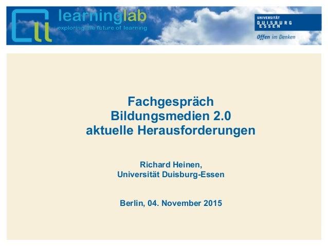 Hier kann Ihr Text stehen Fachgespräch Bildungsmedien 2.0 aktuelle Herausforderungen Richard Heinen, Universität Duisburg-...