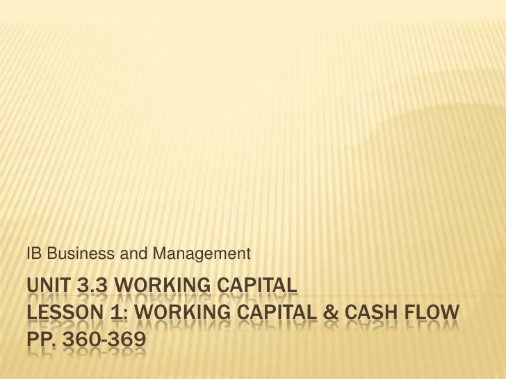 Unit 3.3 working CapitalLesson 1: Working capital & cash flowpp. 360-369<br />IB Business and Management<br />