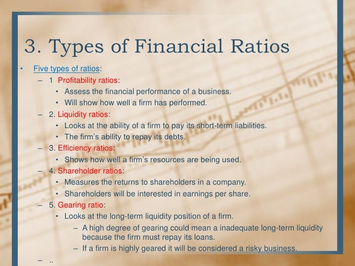 ratio analysis and types of ratios Classification of ratios: neither the number of ratios is limited nor the purpose of analysis is uniform therefore set of ratios required will depend upon the purpose of analysis type of.