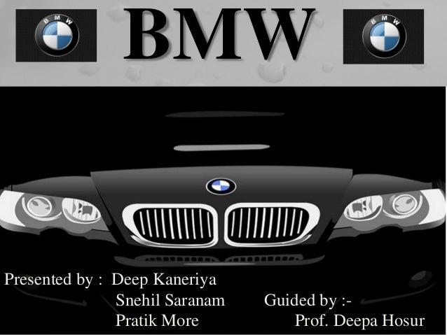 BMW  Presented by : Deep Kaneriya  Snehil Saranam Guided by :-  Pratik More Prof. Deepa Hosur