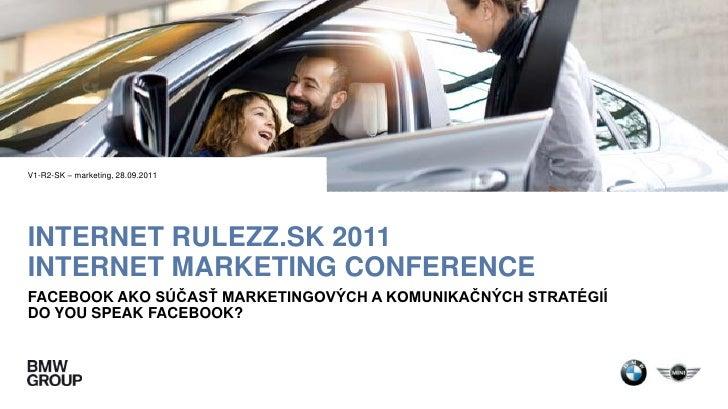 INTERNET RULEZZ.SK 2011INTERNET MARKETING CONFERENCE<br />Facebook ako súČasŤ marketingových a komunikačných stratégií<br ...