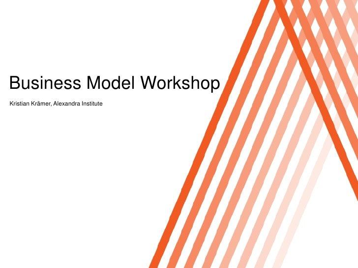Click to edit Master titlestyleBusiness Model WorkshopKristian Krämer, Alexandra Institute