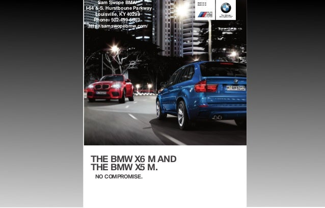 BMW X MBMW X MThe UltimateDriving Machine®THE BMW X M ANDTHE BMW X M.NO COMPROMISE.Sam Swope BMWI-64 & S. Hurstboune P...