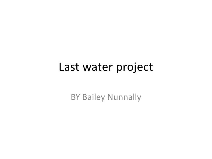 Last water project<br />BY Bailey Nunnally<br />