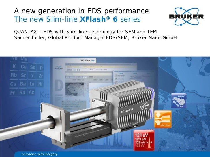 A new generation in EDS performanceThe new Slim-line XFlash® 6 seriesQUANTAX – EDS with Slim-line Technology for SEM and T...