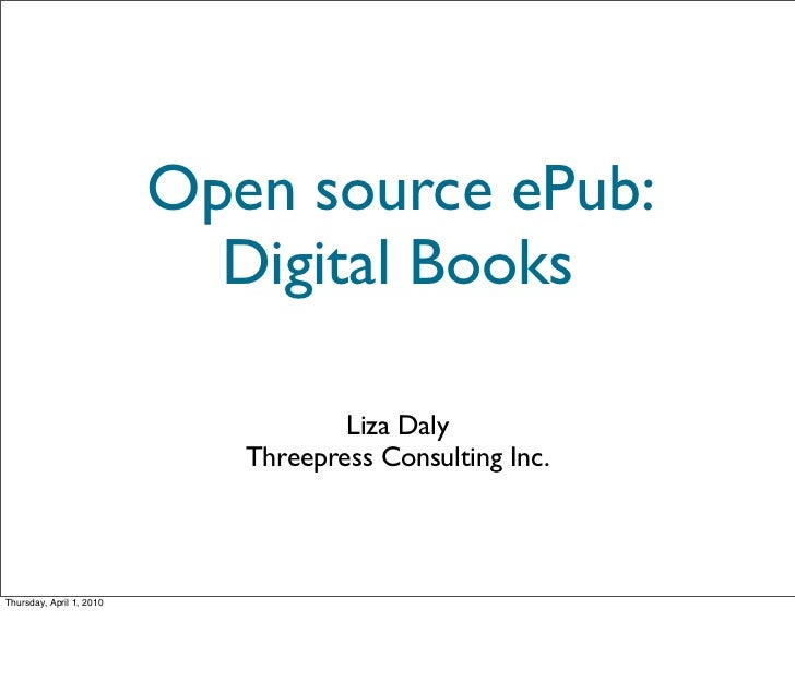Open source ePub:                             Digital Books                                       Liza Daly               ...