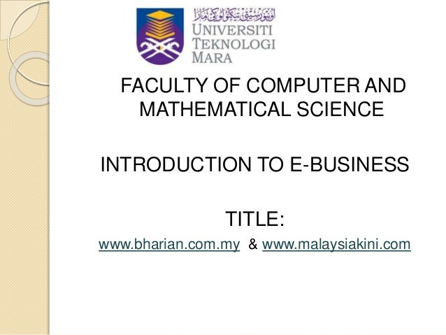 FACULTY OF COMPUTER AND MATHEMATICAL SCIENCE INTRODUCTION TO E-BUSINESS TITLE: www.bharian.com.my & www.malaysiakini.com