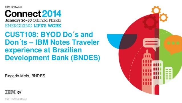 CUST108: BYOD Do´s and Don´ts – IBM Notes Traveler experience at Brazilian Development Bank (BNDES) Rogerio Melo, BNDES  ©...