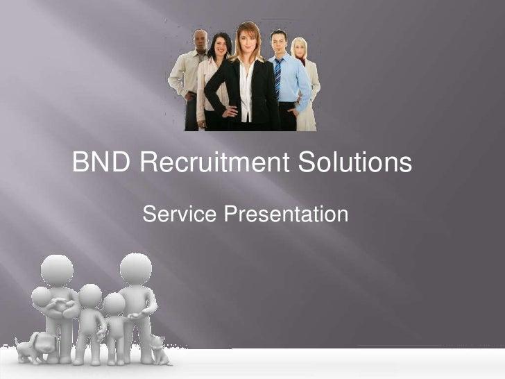 BND Recruitment Solutions<br />Service Presentation<br />