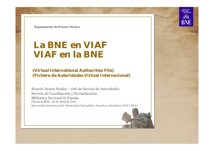 Departamento de Proceso Técnico La BNE en VIAF VIAF en la BNE(Virtual International Authorities File)(Fichero de Autoridad...