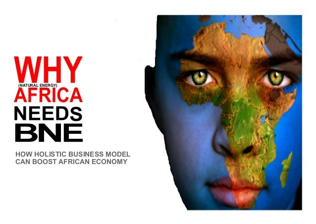HOW HOLISTIC BUSINESS MODEL CAN BOOST AFRICAN ECONOMY (NATURAL ENERGY)