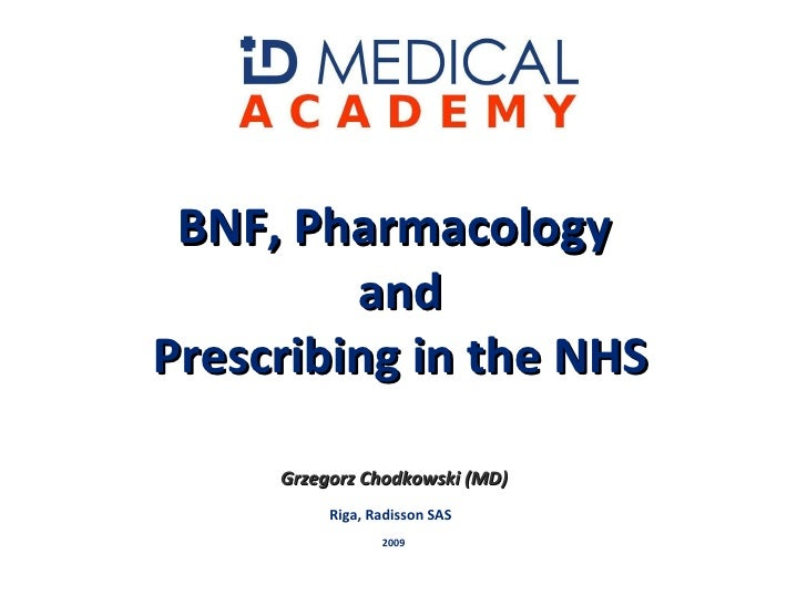 Grzegorz Chodkowski (MD) Riga, Radisson SAS 2009 BNF, Pharmacology  and Prescribing in the NHS